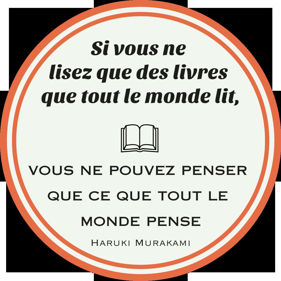 Elea diffusionSi vous ne lisez que des livres que tout le monde lit, vous ne pouvez penser que ce que tout le monde pense. Haruki Murakami